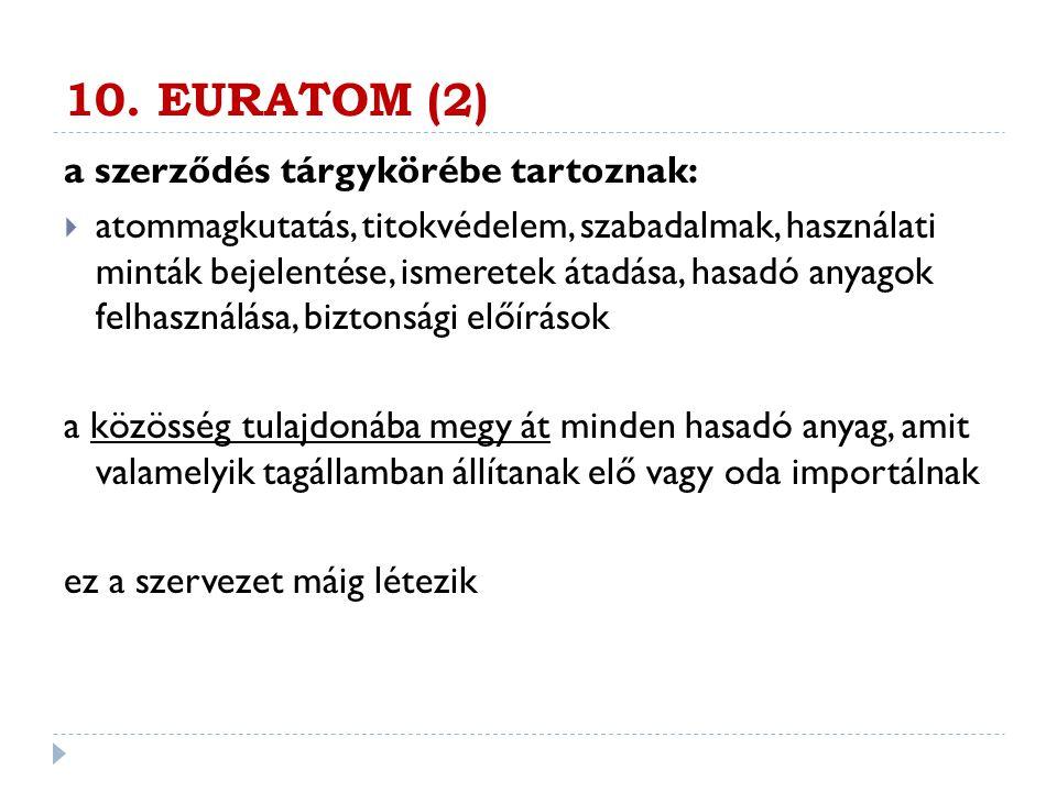10. EURATOM (2) a szerződés tárgykörébe tartoznak: