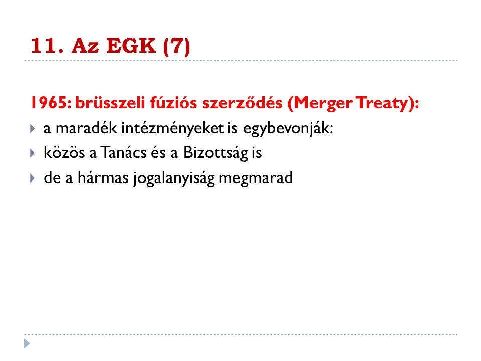 11. Az EGK (7) 1965: brüsszeli fúziós szerződés (Merger Treaty):