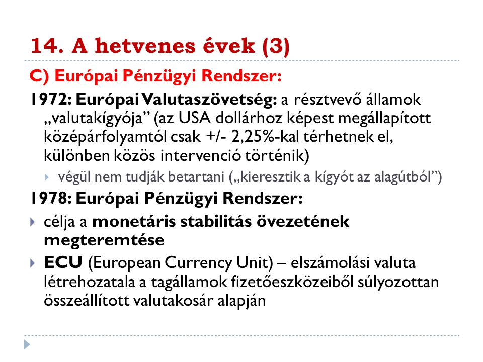 14. A hetvenes évek (3) C) Európai Pénzügyi Rendszer: