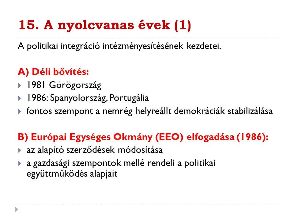 15. A nyolcvanas évek (1) A politikai integráció intézményesítésének kezdetei. A) Déli bővítés: 1981 Görögország.