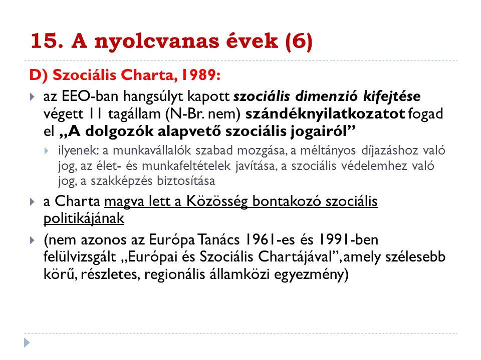 15. A nyolcvanas évek (6) D) Szociális Charta, 1989: