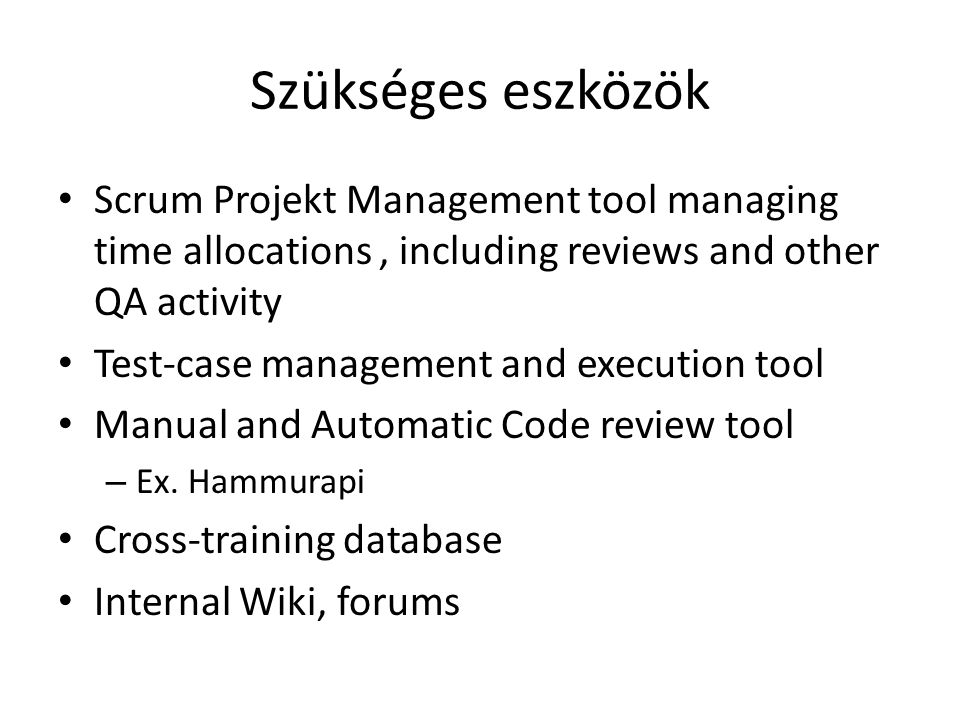 Szükséges eszközök Scrum Projekt Management tool managing time allocations , including reviews and other QA activity.