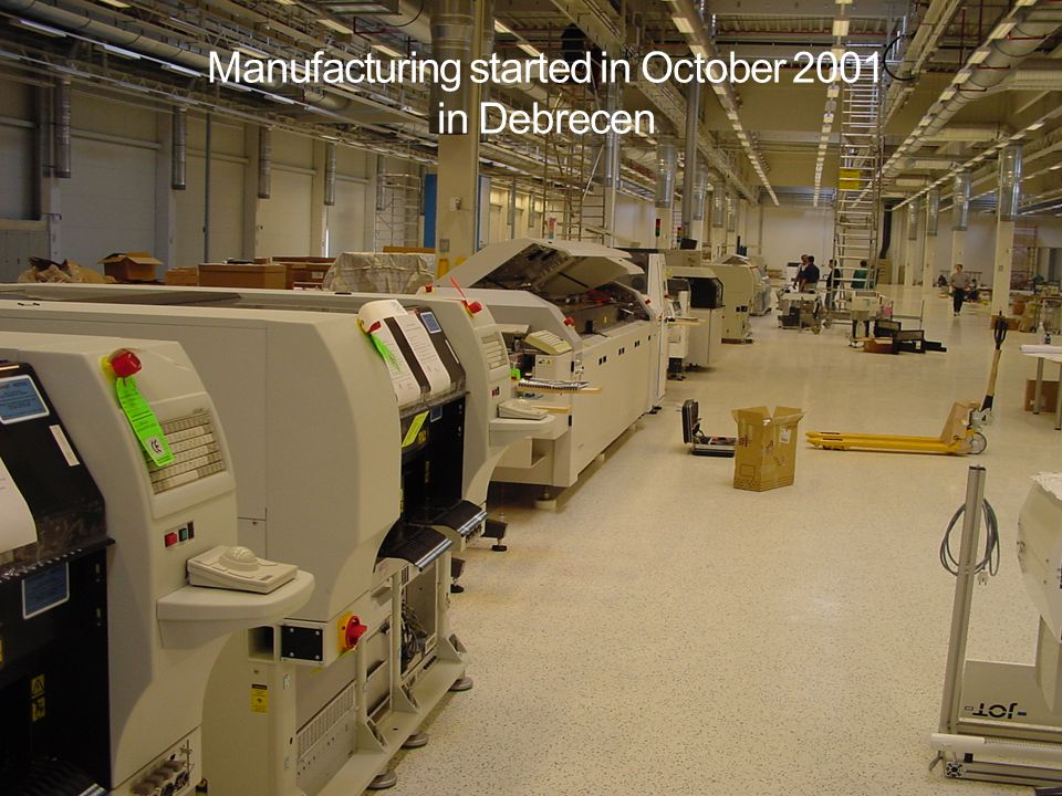 Manufacturing started in October 2001 in Debrecen