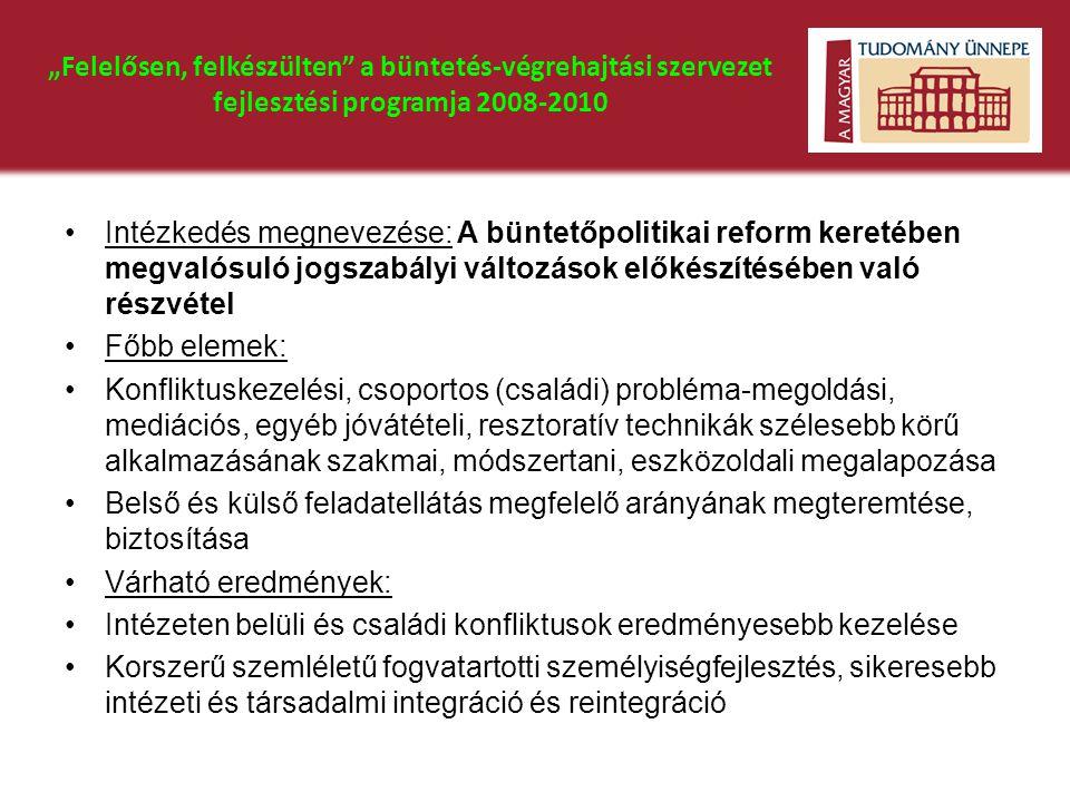 """""""Felelősen, felkészülten a büntetés-végrehajtási szervezet fejlesztési programja 2008-2010"""