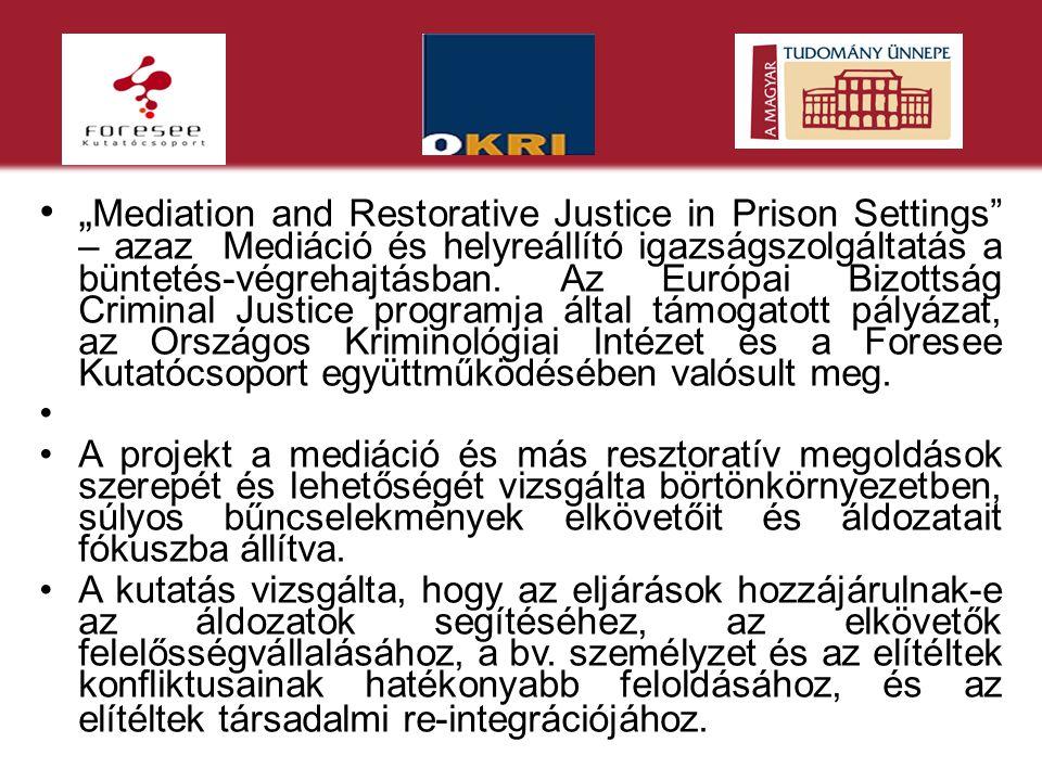 """""""Mediation and Restorative Justice in Prison Settings – azaz Mediáció és helyreállító igazságszolgáltatás a büntetés-végrehajtásban. Az Európai Bizottság Criminal Justice programja által támogatott pályázat, az Országos Kriminológiai Intézet és a Foresee Kutatócsoport együttműködésében valósult meg."""