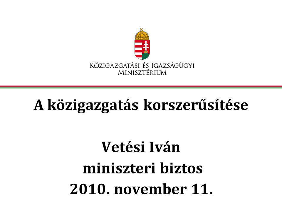 A közigazgatás korszerűsítése Vetési Iván miniszteri biztos 2010