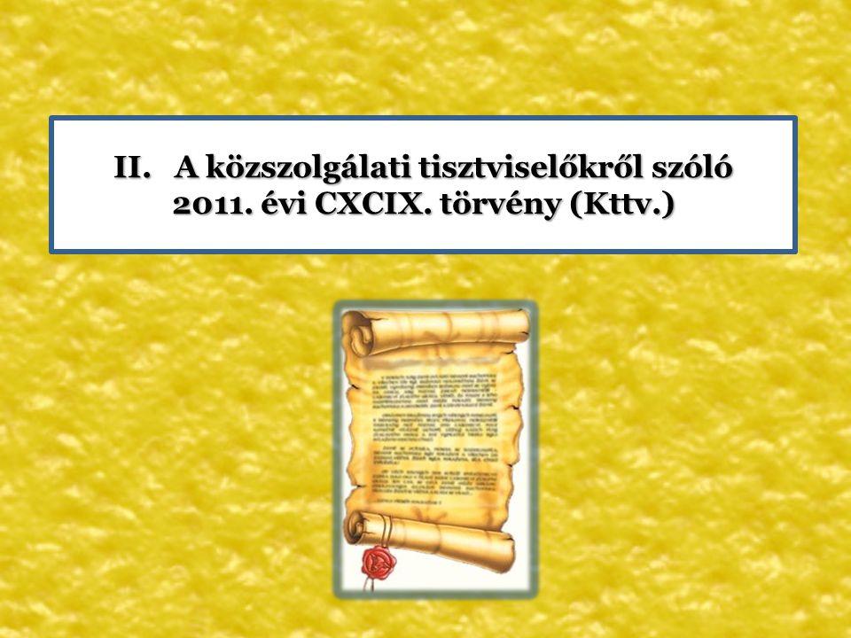 A közszolgálati tisztviselőkről szóló 2011. évi CXCIX. törvény (Kttv.)