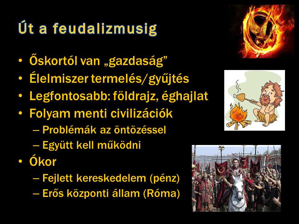 """Út a feudalizmusig Őskortól van """"gazdaság Élelmiszer termelés/gyűjtés"""