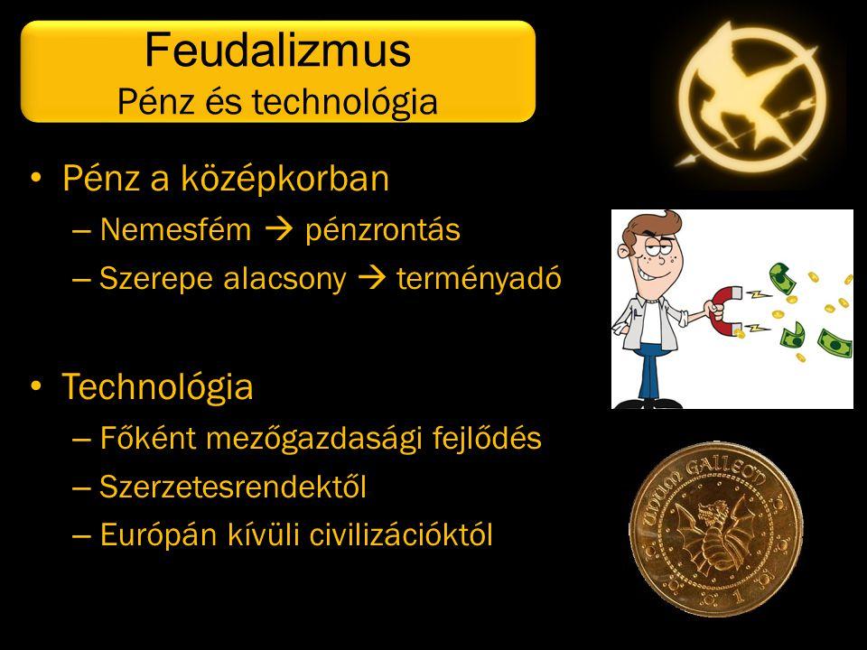 Feudalizmus Pénz és technológia Pénz a középkorban Technológia
