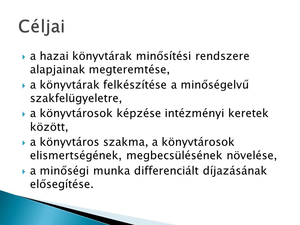Céljai a hazai könyvtárak minősítési rendszere alapjainak megteremtése, a könyvtárak felkészítése a minőségelvű szakfelügyeletre,