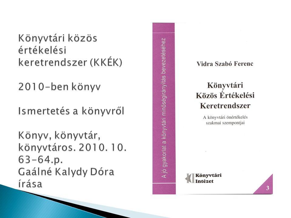 Könyvtári közös értékelési keretrendszer (KKÉK) 2010-ben könyv Ismertetés a könyvről Könyv, könyvtár, könyvtáros.