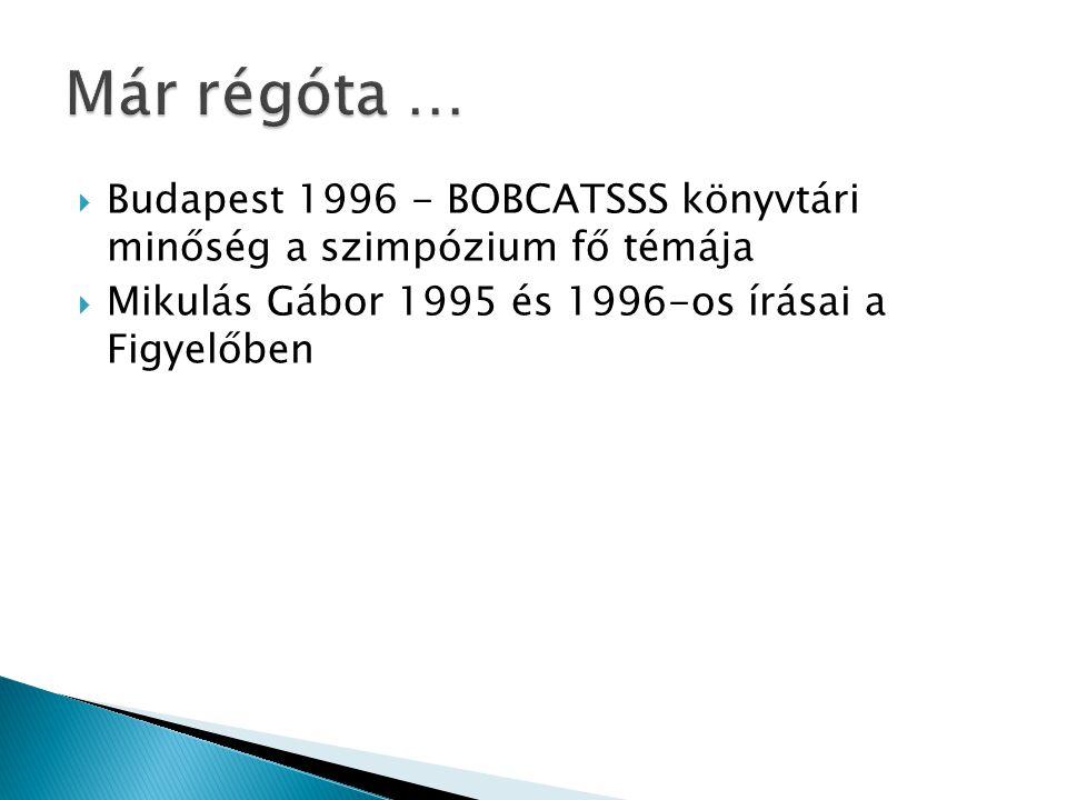 Már régóta … Budapest 1996 - BOBCATSSS könyvtári minőség a szimpózium fő témája.