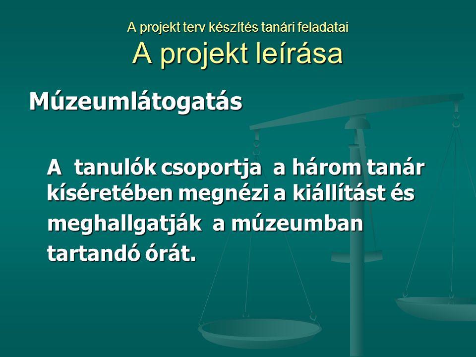 A projekt terv készítés tanári feladatai A projekt leírása