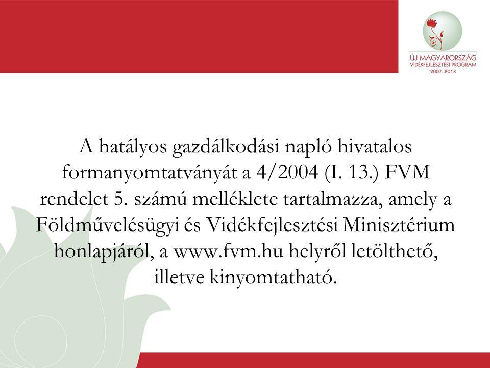 A hatályos gazdálkodási napló hivatalos formanyomtatványát a 4/2004 (I