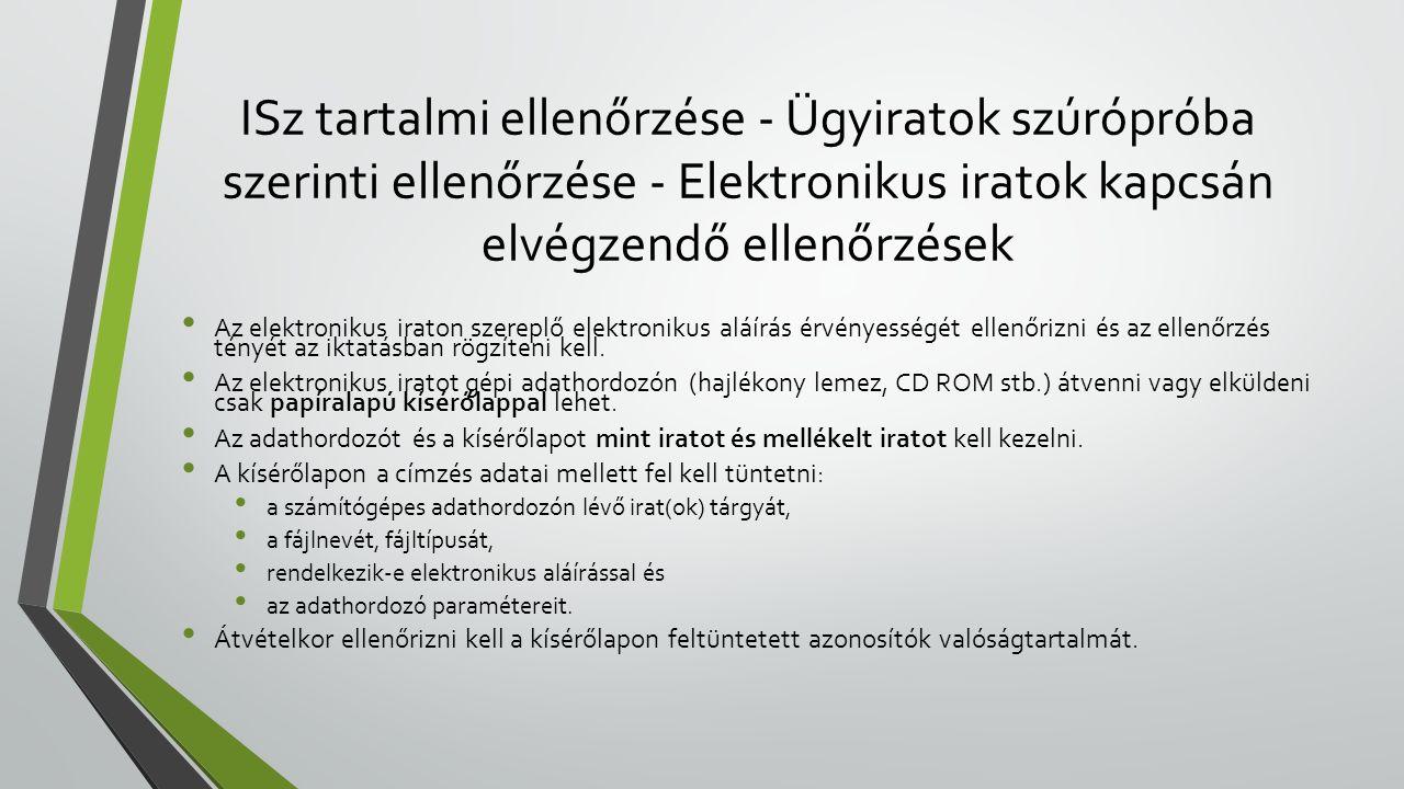 ISz tartalmi ellenőrzése - Ügyiratok szúrópróba szerinti ellenőrzése - Elektronikus iratok kapcsán elvégzendő ellenőrzések