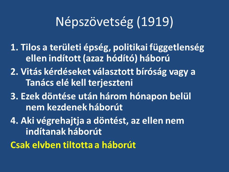 Népszövetség (1919) 1. Tilos a területi épség, politikai függetlenség ellen indított (azaz hódító) háború.