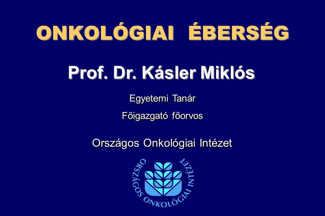 ONKOLÓGIAI ÉBERSÉG Prof. Dr. Kásler Miklós Országos Onkológiai Intézet
