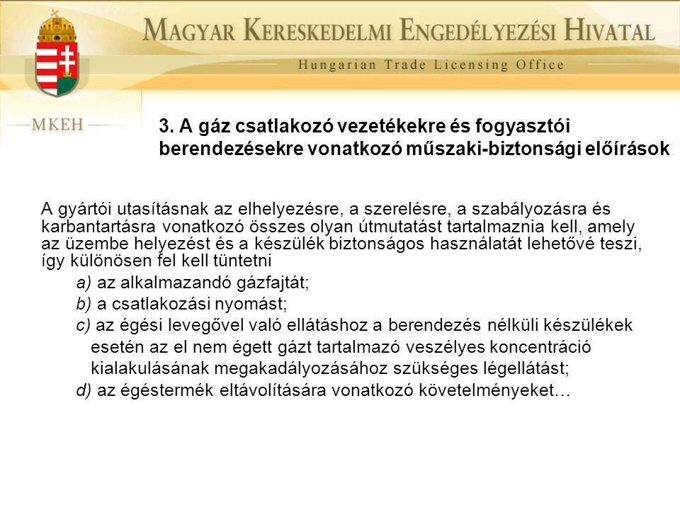 3. A gáz csatlakozó vezetékekre és fogyasztói berendezésekre vonatkozó műszaki-biztonsági előírások