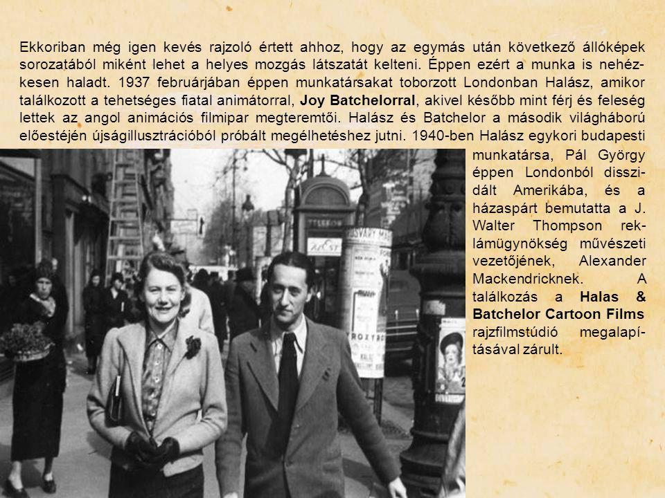 Ekkoriban még igen kevés rajzoló értett ahhoz, hogy az egymás után következő állóképek sorozatából miként lehet a helyes mozgás látszatát kelteni. Éppen ezért a munka is nehéz-kesen haladt. 1937 februárjában éppen munkatársakat toborzott Londonban Halász, amikor találkozott a tehetséges fiatal animátorral, Joy Batchelorral, akivel később mint férj és feleség lettek az angol animációs filmipar megteremtői. Halász és Batchelor a második világháború előestéjén újságillusztrációból próbált megélhetéshez jutni. 1940-ben Halász egykori budapesti