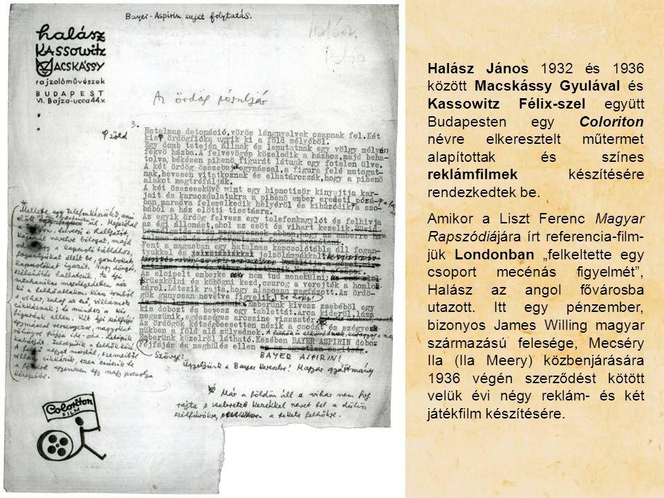 Halász János 1932 és 1936 között Macskássy Gyulával és Kassowitz Félix-szel együtt Budapesten egy Coloriton névre elkeresztelt műtermet alapítottak és színes reklámfilmek készítésére rendezkedtek be.
