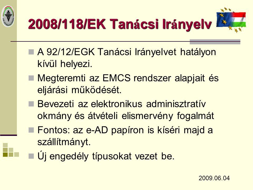 2008/118/EK Tanácsi Irányelv A 92/12/EGK Tanácsi Irányelvet hatályon kívül helyezi. Megteremti az EMCS rendszer alapjait és eljárási működését.