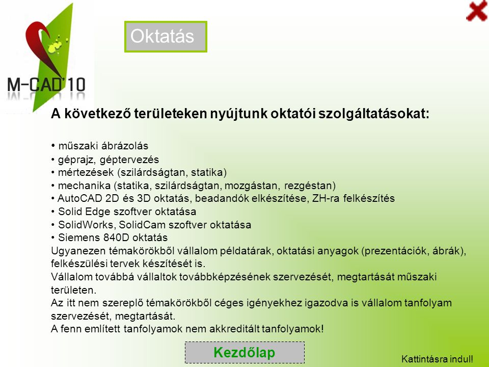 Oktatás A következő területeken nyújtunk oktatói szolgáltatásokat: