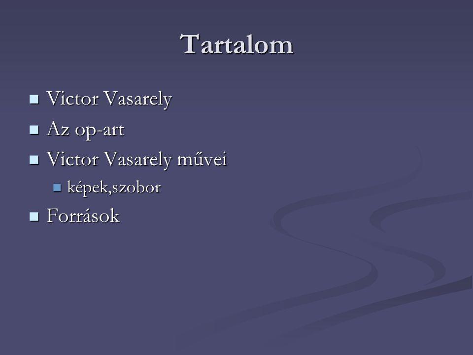 Tartalom Victor Vasarely Az op-art Victor Vasarely művei Források