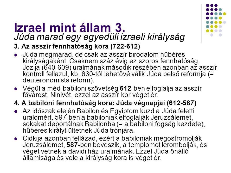 Izrael mint állam 3. Júda marad egy egyedüli izraeli királyság