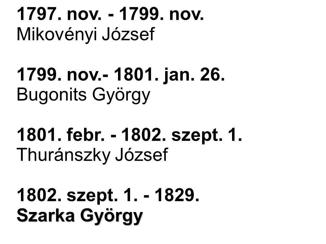 1797. nov. - 1799. nov. Mikovényi József. 1799. nov.- 1801. jan. 26. Bugonits György. 1801. febr. - 1802. szept. 1.
