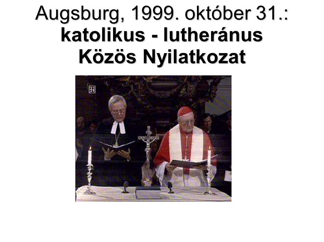 Augsburg, 1999. október 31.: katolikus - lutheránus Közös Nyilatkozat