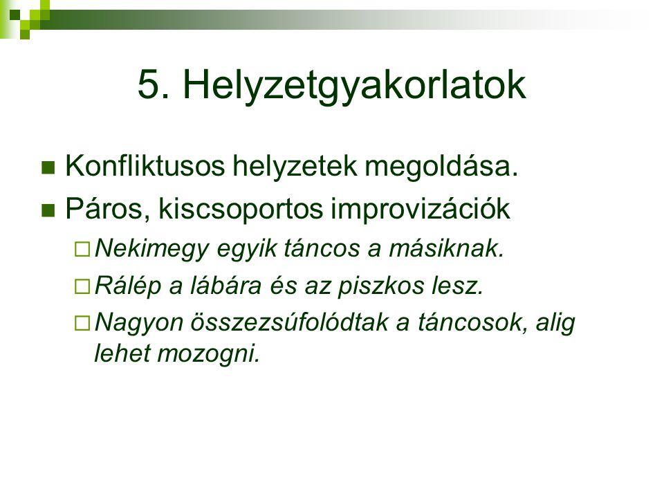 5. Helyzetgyakorlatok Konfliktusos helyzetek megoldása.