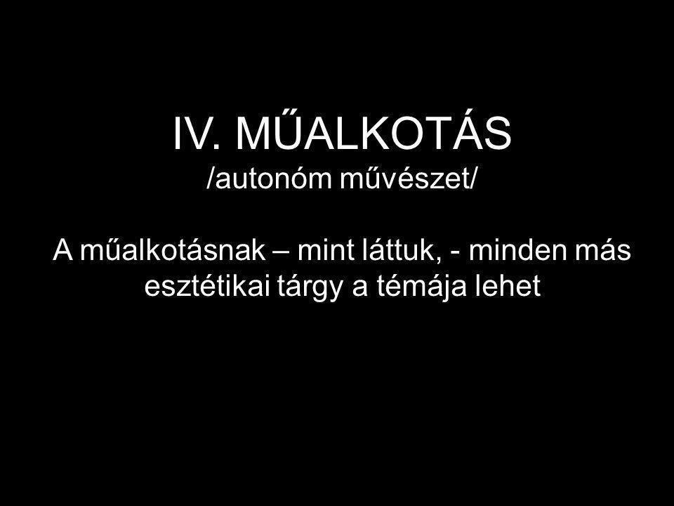IV. MŰALKOTÁS /autonóm művészet/