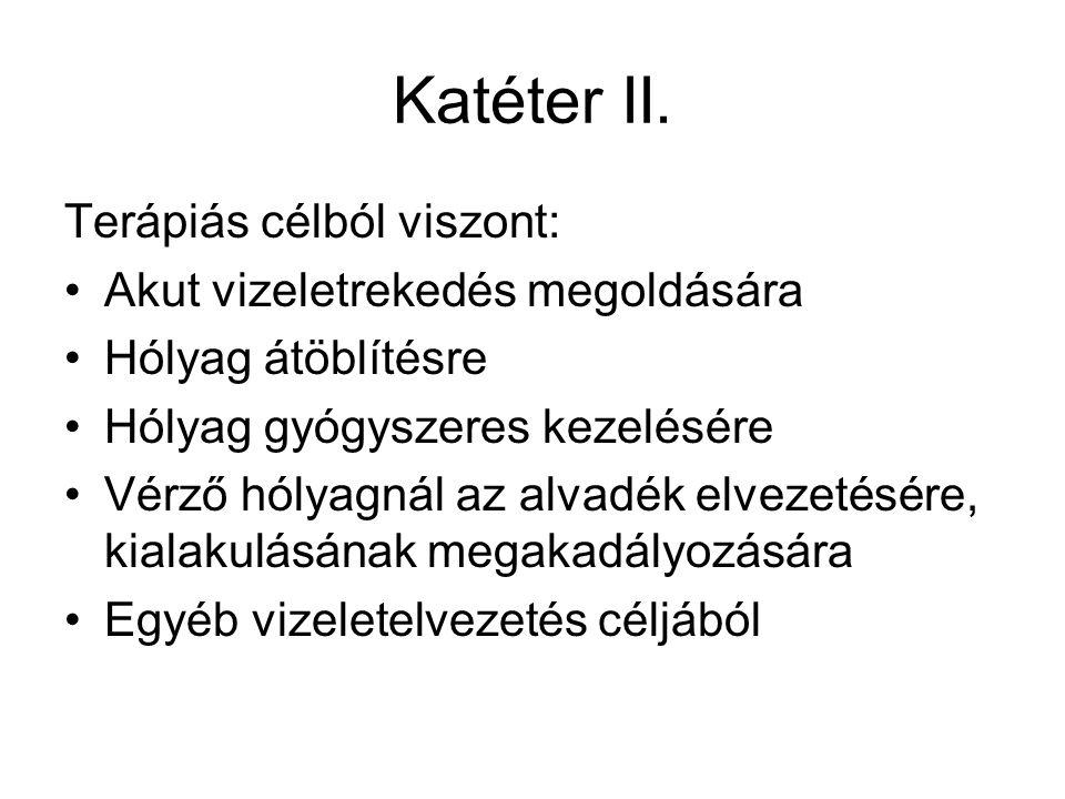 Katéter II. Terápiás célból viszont: Akut vizeletrekedés megoldására