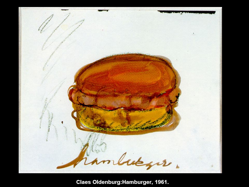 Claes Oldenburg:Hamburger, 1961.