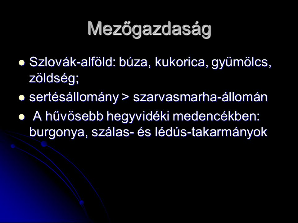 Mezőgazdaság Szlovák-alföld: búza, kukorica, gyümölcs, zöldség;
