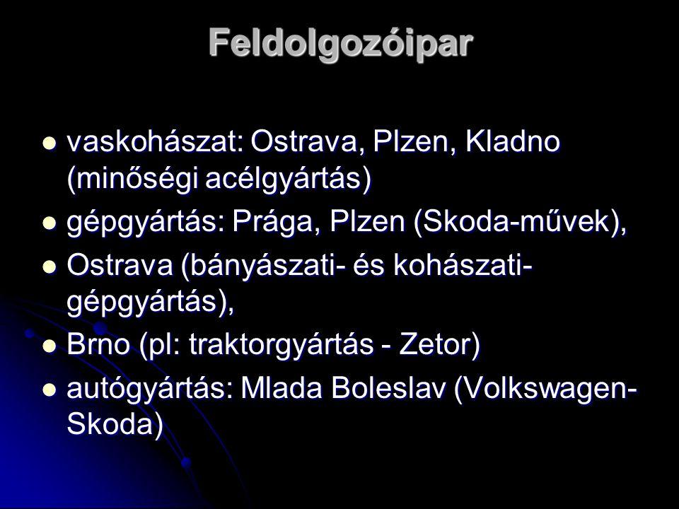 Feldolgozóipar vaskohászat: Ostrava, Plzen, Kladno (minőségi acélgyártás) gépgyártás: Prága, Plzen (Skoda-művek),