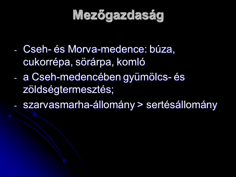 Mezőgazdaság Cseh- és Morva-medence: búza, cukorrépa, sörárpa, komló