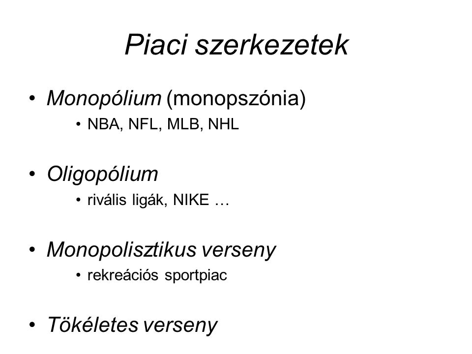 Piaci szerkezetek Monopólium (monopszónia) Oligopólium