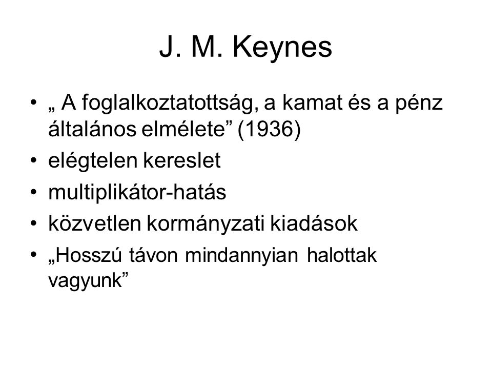 """J. M. Keynes """" A foglalkoztatottság, a kamat és a pénz általános elmélete (1936) elégtelen kereslet."""