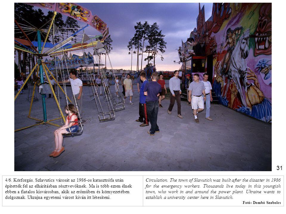 4/6. Körforgás. Szlavutics városát az 1986-os katasztrófa után építették fel az elhárításban résztvevőknek. Ma is több ezren élnek ebben a fiatalos kisvárosban, akik az erőműben és környezetében dolgoznak. Ukrajna egyetemi várost kíván itt létesíteni.