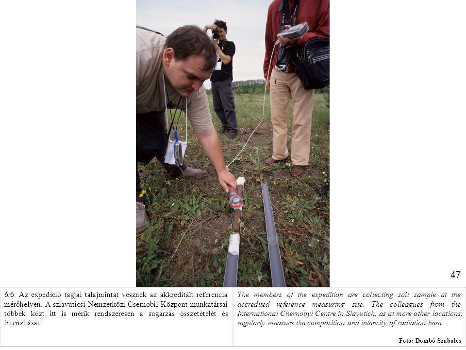 6/6. Az expedíció tagjai talajmintát vesznek az akkreditált referencia mérőhelyen. A szlavuticsi Nemzetközi Csernobil Központ munkatársai többek közt itt is mérik rendszeresen a sugárzás összetételét és intenzitását.