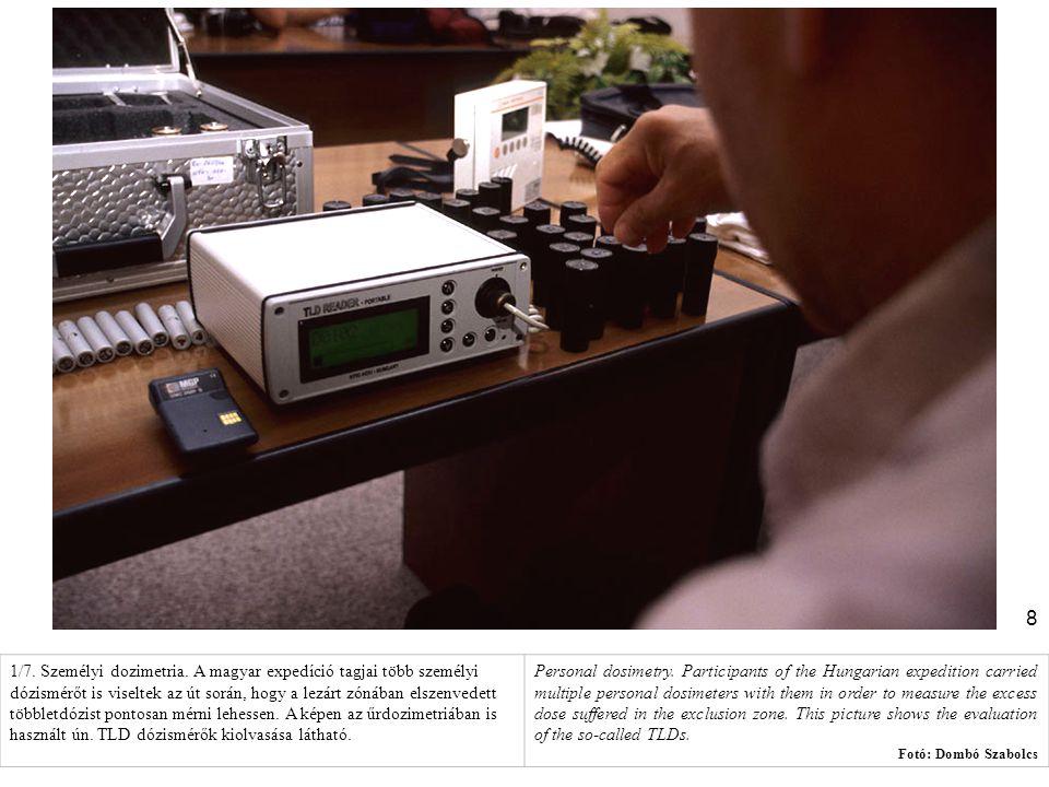 1/7. Személyi dozimetria. A magyar expedíció tagjai több személyi dózismérőt is viseltek az út során, hogy a lezárt zónában elszenvedett többletdózist pontosan mérni lehessen. A képen az űrdozimetriában is használt ún. TLD dózismérők kiolvasása látható.