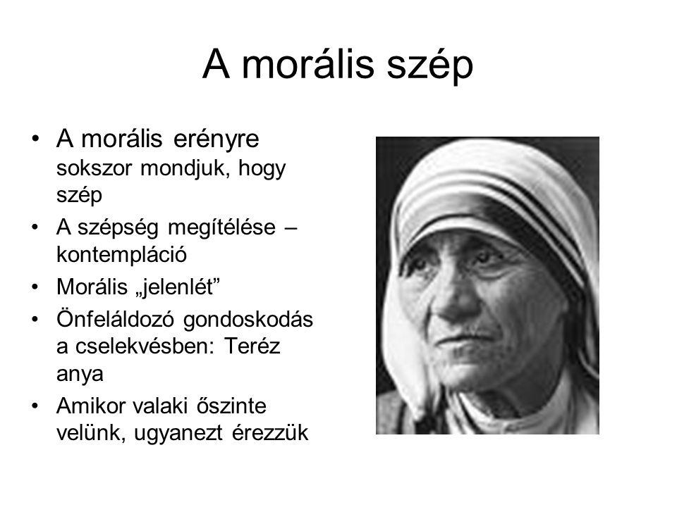 A morális szép A morális erényre sokszor mondjuk, hogy szép