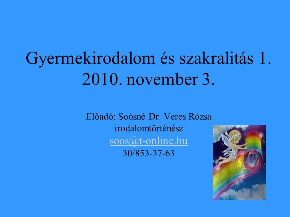 Gyermekirodalom és szakralitás 1. 2010. november 3. Előadó: Soósné Dr