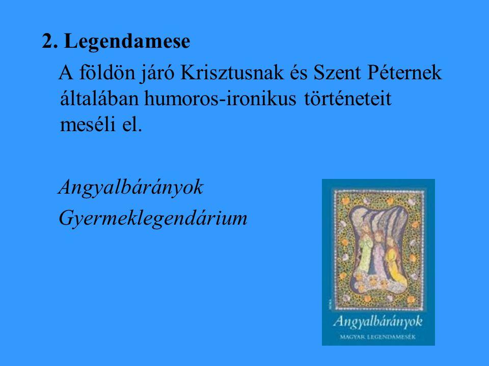 2. Legendamese A földön járó Krisztusnak és Szent Péternek általában humoros-ironikus történeteit meséli el.