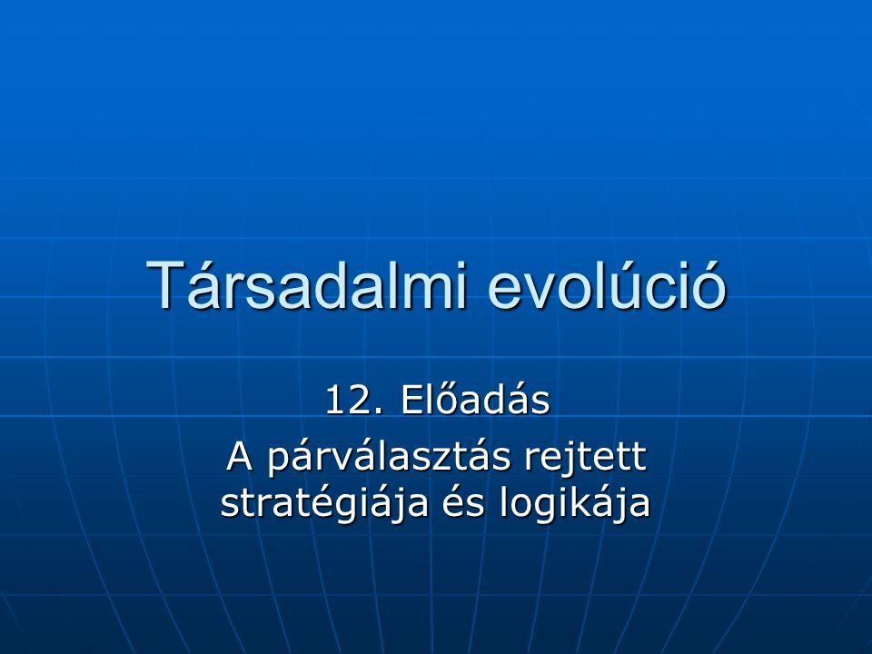 12. Előadás A párválasztás rejtett stratégiája és logikája