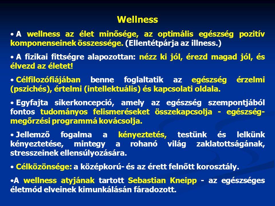 Wellness A wellness az élet minősége, az optimális egészség pozitív komponenseinek összessége. (Ellentétpárja az illness.)