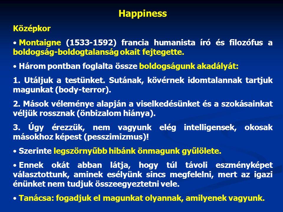 Happiness Középkor. Montaigne (1533-1592) francia humanista író és filozófus a boldogság-boldogtalanság okait fejtegette.