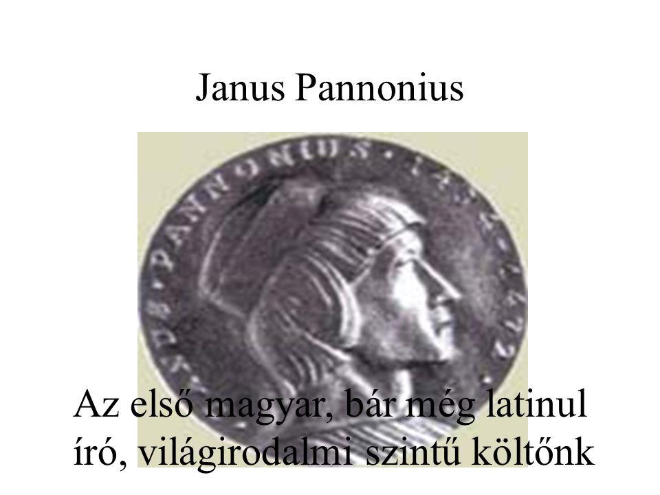 Janus Pannonius Az első magyar, bár még latinul író, világirodalmi szintű költőnk