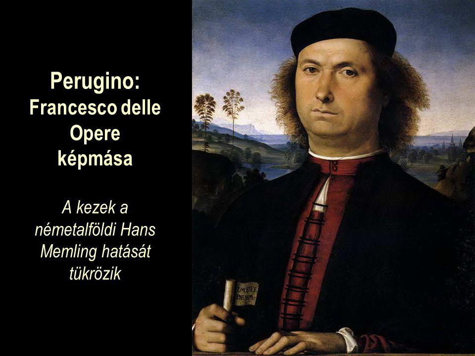 Perugino: Francesco delle Opere képmása A kezek a németalföldi Hans Memling hatását tükrözik
